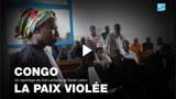 CONGO : LA PAIX VIOLÉE